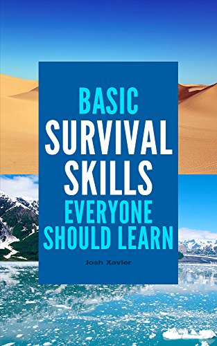 Basic Survival Skills Everyone Should Learn: Bushcraft, Wilderness, Outdoor skills, Prepping, Survival Guide by [Josh Xavier]