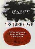 To take care. Piccolo vocabolario multietnico sanitario e assistenziale. Ediz. multilingue