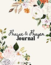 Praise and Prayer Journal: For daily devotion and prayer life in Bible Study or personal worship