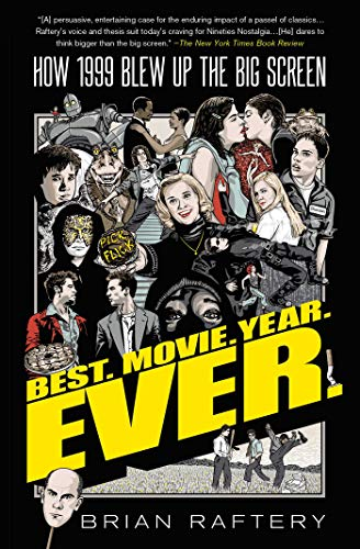 Best. Movie. Year. Ever.: How 1999 Blew Up the Big Screen