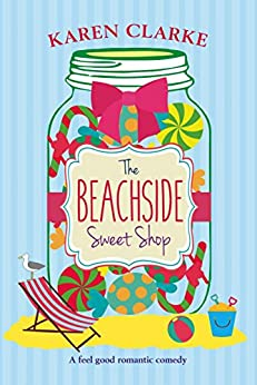 The Beachside Sweet Shop: A feel good romantic comedy by [Karen Clarke]