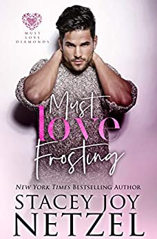 Must Love Frosting (Must Love Diamonds Book 1) by [Stacey Joy Netzel]