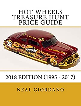 Hot Wheels Treasure Hunt Price Guide  2018 Edition  1995 - 2017