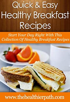 Healthy Breakfast Recipes: Start Your Day Right With This Collection Of Healthy Breakfast Recipes. (Quick & Easy Recipes) by [Mary Miller]