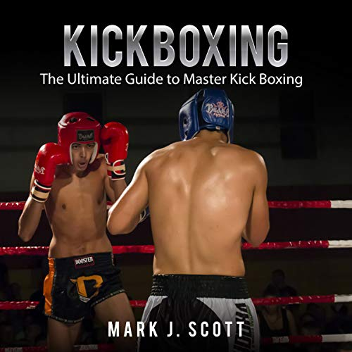 Kickboxing     The Ultimate Guide to Master Kick Boxing              By:                                                                                                                                 Mark J. Scott                               Narrated by:                                                                                                                                 John Hays                      Length: 31 mins     Not rated yet     Overall 0.0
