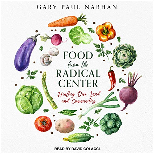 Food from the Radical Center     Healing Our Land and Communities              By:                                                                                                                                 Gary Paul Nabhan                               Narrated by:                                                                                                                                 David Colacci                      Length: 5 hrs and 46 mins     Not rated yet     Overall 0.0