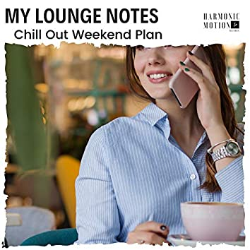 My Lounge Notes - Chill Out Weekend Plan