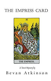 The Empress Card (The Tarot Mysteries Book 4) by [Bevan Atkinson]