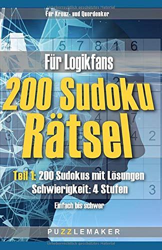 200 Sudoku Rätsel für Logikfans: Teil 1: 200 Sudokus mit Lösungen - Schwierigkeit: 4 Stufen (Einfach bis schwer)