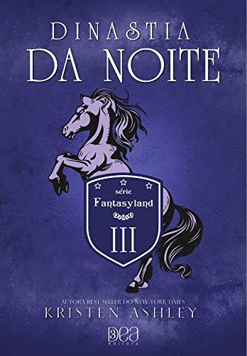Dinastia da Noite (Fantasyland Livro 3) por [Kristen Ashley, 3DEA Editora]