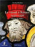 Le vitrail à Rouen 1450-1530 -