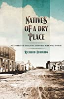 Natives of a Dry Place: Stories of Dakota Before the Oil Boom 1941813046 Book Cover
