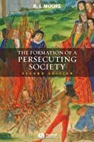 The Formation of a Persecuting Society: Authority and Deviance in Western Europe 950-1250 by Robert I. Moore(2007-01-16)