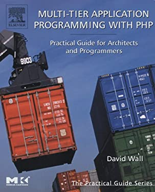 Multi-Tier Application Programming with PHP: Practical Guide for Architects and Programmers (The Practical Guides)