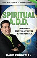 Spiritual A. D. D.: Overcoming Spiritual Attention Deficit Disorder