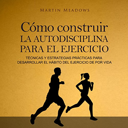 Cómo construir la autodisciplina para el ejercicio [How to Build Self-Discipline for Exercise] audiobook cover art