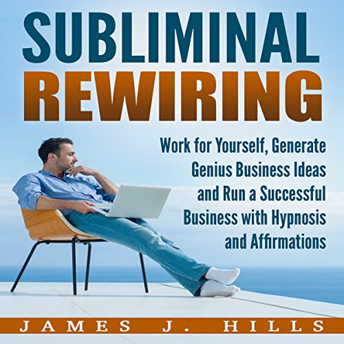 Subliminal Rewiring: Work for Yourself, Generate Genius Business Ideas and Run a Successful Business with Hypnosis and Affirmations cover art