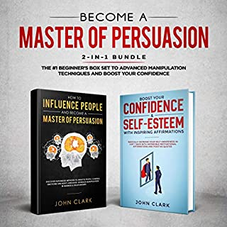 Become a Master of Persuasion 2-In-1 Bundle: How to Influence People + 5 Hours of Positive Affirmations - the #1 Beginner's Box Set to Advanced Manipulation Techniques and Boost Your Confidence                   By:                                                                                                                                 John Clark                               Narrated by:                                                                                                                                 Byron Armstrong,                                                                                        Edgar Alexander,                                                                                        Andrea Nelson                      Length: 7 hrs and 54 mins     Not rated yet     Overall 0.0