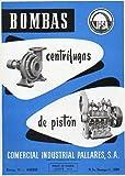Folleto Publicitario: BOMBAS CENTRÍFUGAS DE PISTÓN. Extracto del Catálogo. Agosto 1958.