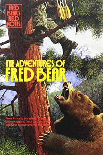 Fred Bear's Field Notes:The Adventures Of Fred Bear (Fred Bear Archery)