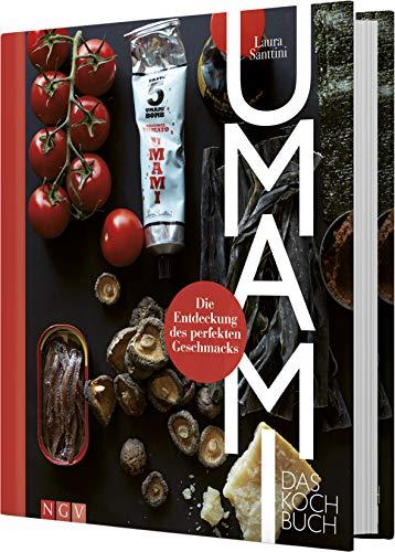 Umami - Das Kochbuch: Die Entdeckung des perfekten Geschmacks