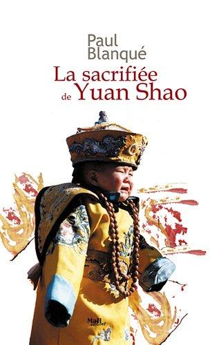 La sacrifiée de Yuan Shao : Roman d'un voyage en terre chinoise