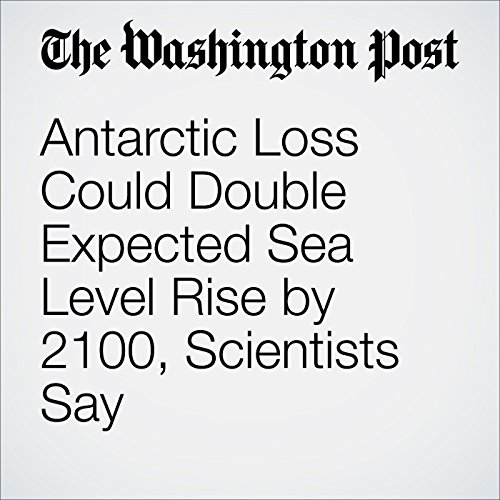 Antarctic Loss Could Double Expected Sea Level Rise by 2100, Scientists Say cover art
