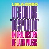 Decoding 'Despacito': An Oral History of Latin Music