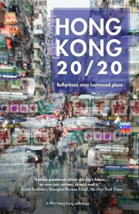 Hong Kong 20/20: Reflections on a Borrowed Place