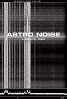 Astro Noise: A Survival Guide for Living Under Total Surveillance (Whitney Museum of American Art)