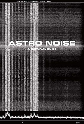 Poitras, L: Astro Noise: A Survival Guide for Living Under Total Surveillance (Whitney Museum of American Art)