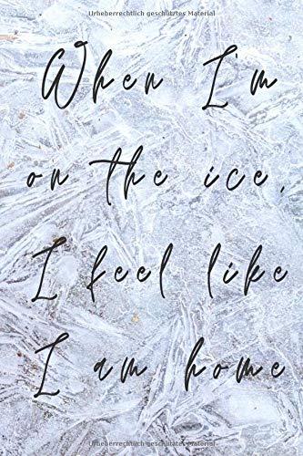 When I'm on the ice, I feel like I am at home: das ideale Notizbuch, Tagebuch oder Trainingslogbuch für Eiskunstläufer, Eisläufer, Eisschnellläufer