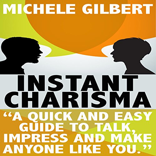 Instant Charisma: A Quick and Easy Guide to Talk, Impress, and Make Anyone Like You audiobook cover art
