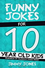 Funny Jokes For 10 Year Old Kids: Hundreds of really funny, hilarious Jokes, Riddles, Tongue Twisters and Knock Knock Jokes for 10 year old kids! (Funny Jokes Series All Ages 5-12!)