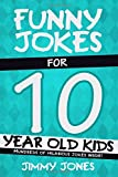 Funny Jokes For 10 Year Old Kids: Hundreds of really funny, hilarious Jokes, Riddles, Tongue Twisters and Knock Knock Jokes for 10 year old kids! (Let's Laugh Series All Ages 5-12.)