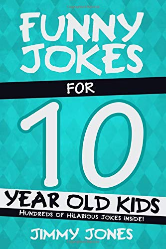 Funny Jokes For 10 Year Old Kids: Hundreds of really funny, hilarious Jokes, Riddles, Tongue Twisters and Knock Knock Jokes for 10 year old kids!