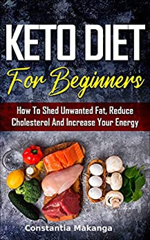 Keto Diet For Beginners: How To Shed Unwanted Fat, Reduce Cholesterol And Increase Your Energy | Keto Diet Cookbook 2021, Free 21-Day Meal Plan | 7 Low Carb Recipes