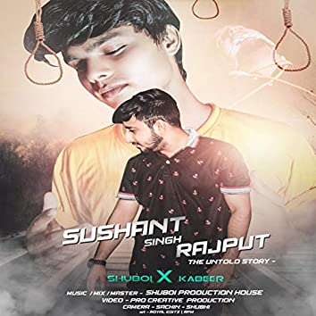 Sushant Singh Rajput- The Untold Story (feat. Kabeer)