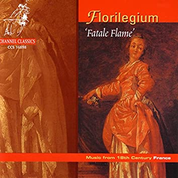 Florilegium ('Fatale Flame') - Music from 18th Century France