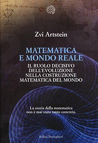 Matematica e mondo reale. Il ruolo decisivo dell'evoluzione nella costruzione matematica del...