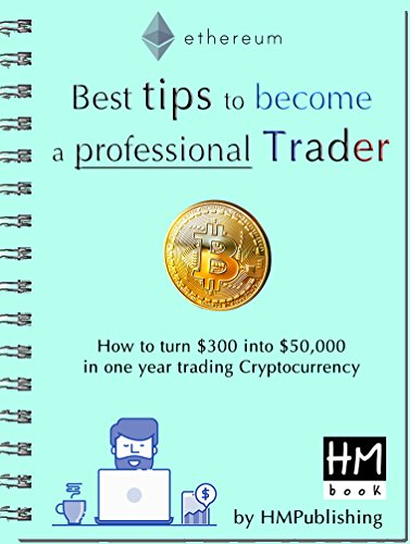 How to become a professional Trader: How to turn $300 into $50,000 in one year trading Cryptocurrency (English Edition)