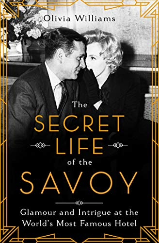 The Secret Life of the Savoy: Glamour and Intrigue at the World's Most Famous Hotel (English Edition)