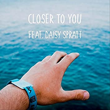Closer to You (feat. Daisy Spratt)