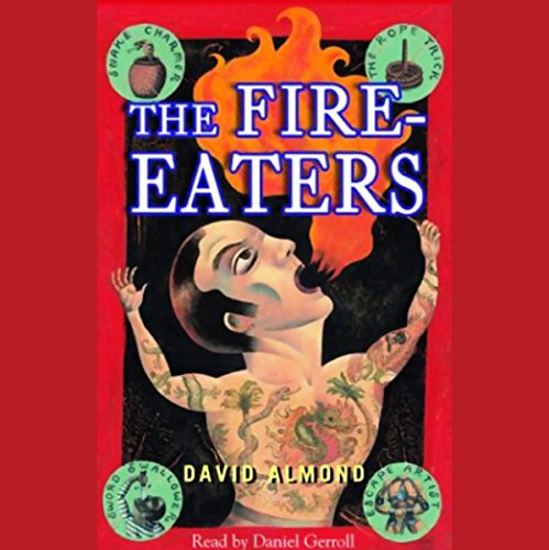 The Fire-Eaters                   By:                                                                                                                                 David Almond                               Narrated by:                                                                                                                                 Daniel Gerroll                      Length: 3 hrs and 54 mins     6 ratings     Overall 2.8