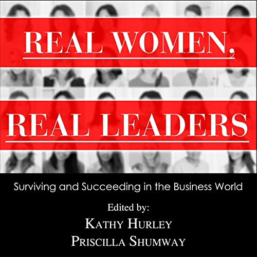 Real Women, Real Leaders     Surviving and Succeeding in the Business World              Written by:                                                                                                                                 Kathleen Hurley - editor,                                                                                        Priscilla Shumway - editor                               Narrated by:                                                                                                                                 Abby Craden                      Length: 5 hrs and 16 mins     Not rated yet     Overall 0.0