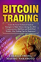 Bitcoin Trading: Learn the Secret Technical Analysis Strategies to Make Money during the 2021 Cryptocurrency Bull Run and Build Real Wealth - Day Trading Tips for Beginners!
