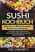 Sushi Kochbuch: Die große Sushi Bibel mit den besten Rezept