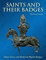 Saints and Their Badges: Saints' Lives and Medieval Pilgrim Badges