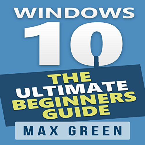 Windows 10: The Ultimate Beginners Guide audiobook cover art