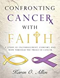 Confronting Cancer with Faith: A Study of Encouragement, Comfort, and Hope Through the Trials of Cancer